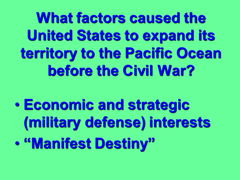 What factors caused the United States to expand its territory to the Pacific Ocean before the Civil War.