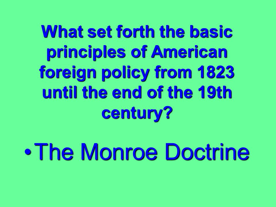 What issue did the Monroe Doctrine involve? Foreign PolicyForeign Policy