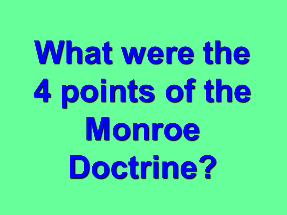 What set forth the basic principles of American foreign policy from 1823 until the end of the 19th century? The Monroe DoctrineThe Monroe Doctrine