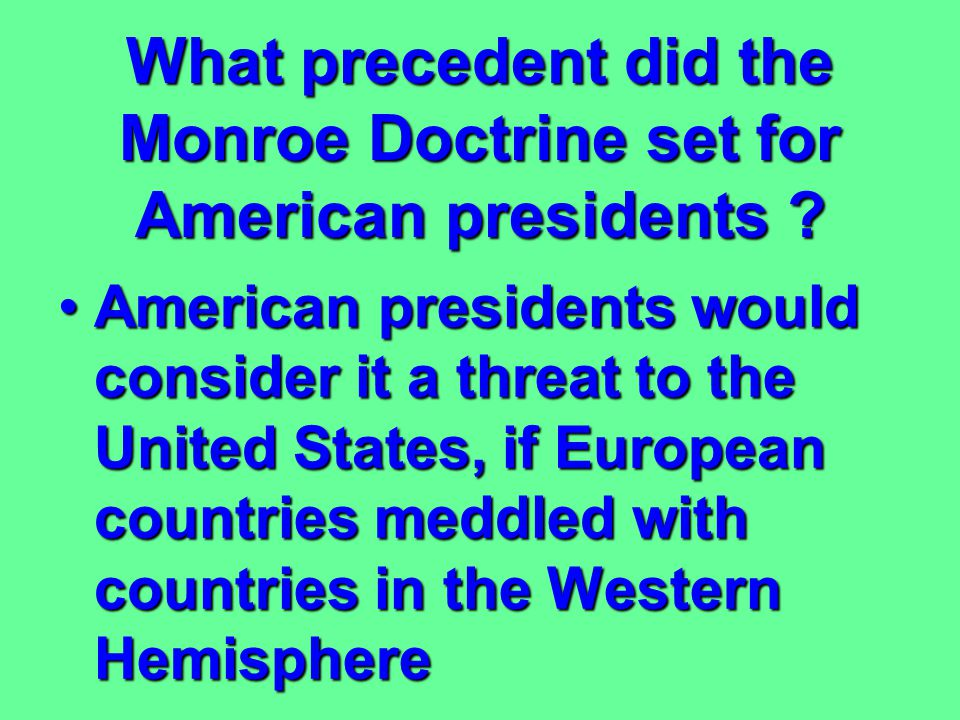What was the most important point of the Monroe Doctrine? European countries should stay out of the affairs of the Western HemisphereEuropean countrie