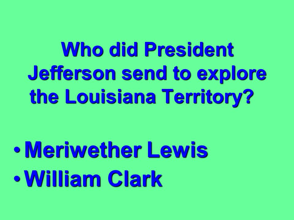 From what country did President Jefferson purchase the Louisiana Territory? FranceFrance