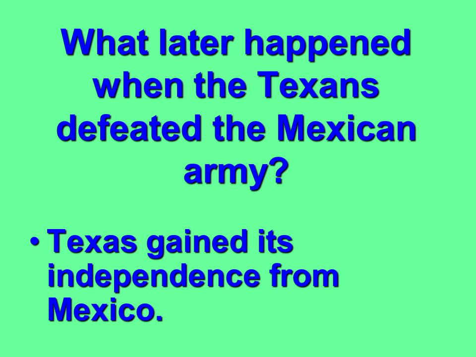 What happened at the Battle of the Alamo? The Mexican army killed all the men defending the Alamo.The Mexican army killed all the men defending the Al