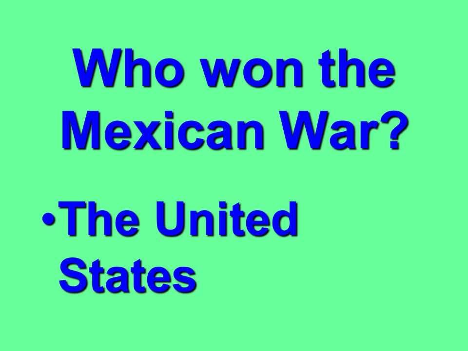 What two countries fought in the Mexican War? The United StatesThe United States MexicoMexico
