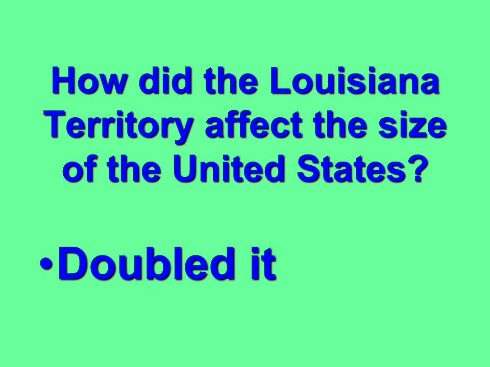 Who did President Jefferson send to explore the Louisiana Territory? Meriwether LewisMeriwether Lewis William ClarkWilliam Clark