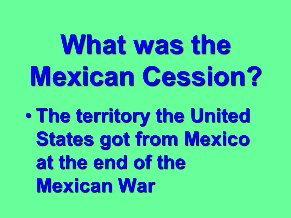 Who won the Mexican War? The United StatesThe United States
