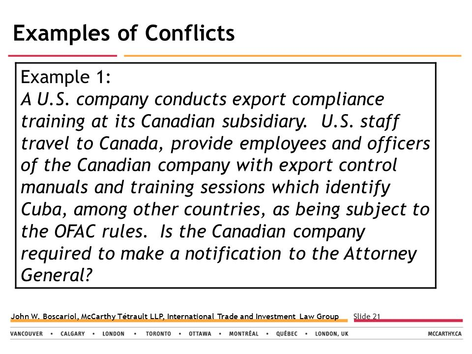Slide 21John W. Boscariol, McCarthy Tétrault LLP, International Trade and Investment Law Group Examples of Conflicts Example 1: A U.S. company conduct
