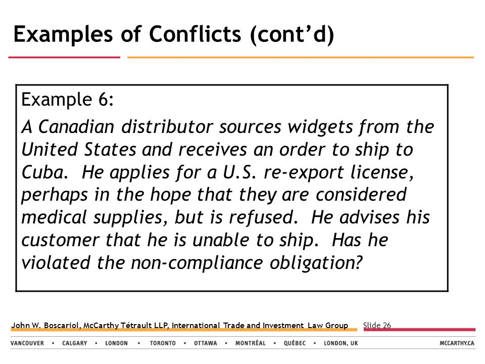 Slide 26John W. Boscariol, McCarthy Tétrault LLP, International Trade and Investment Law Group Examples of Conflicts (cont'd) Example 6: A Canadian di