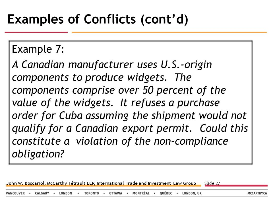 Slide 27John W. Boscariol, McCarthy Tétrault LLP, International Trade and Investment Law Group Examples of Conflicts (cont'd) Example 7: A Canadian ma