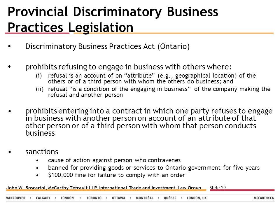 Slide 29John W. Boscariol, McCarthy Tétrault LLP, International Trade and Investment Law Group Provincial Discriminatory Business Practices Legislatio