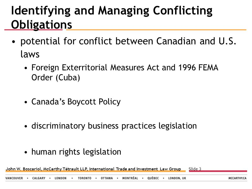 Slide 3John W. Boscariol, McCarthy Tétrault LLP, International Trade and Investment Law Group Identifying and Managing Conflicting Obligations potenti