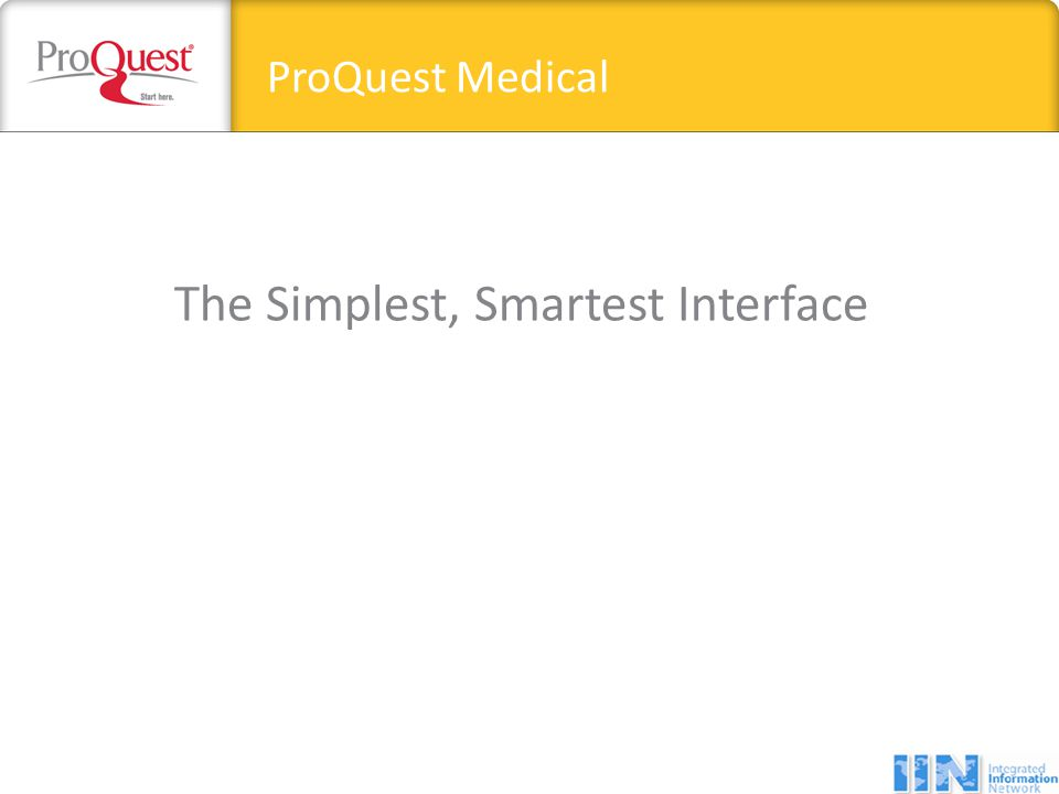 The Simplest, Smartest Interface ProQuest Medical
