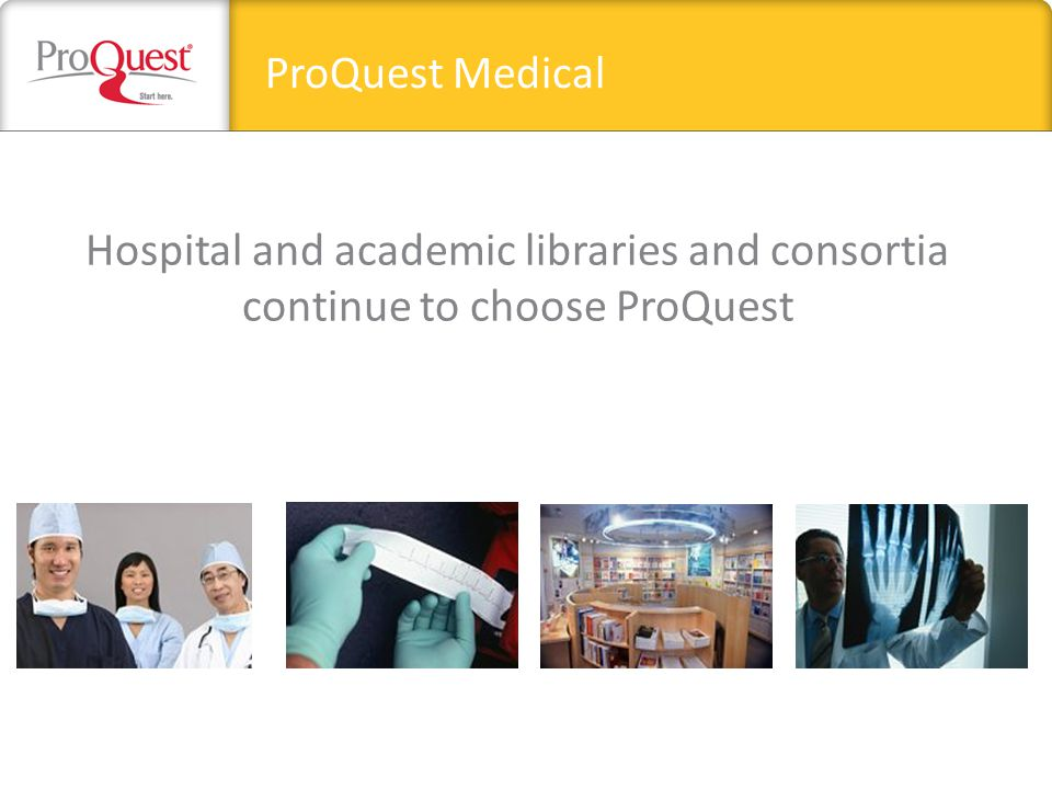 Hospital and academic libraries and consortia continue to choose ProQuest ProQuest Medical