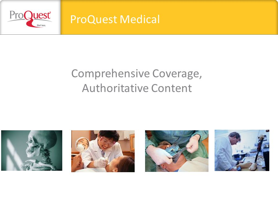 Comprehensive Coverage, Authoritative Content ProQuest Medical