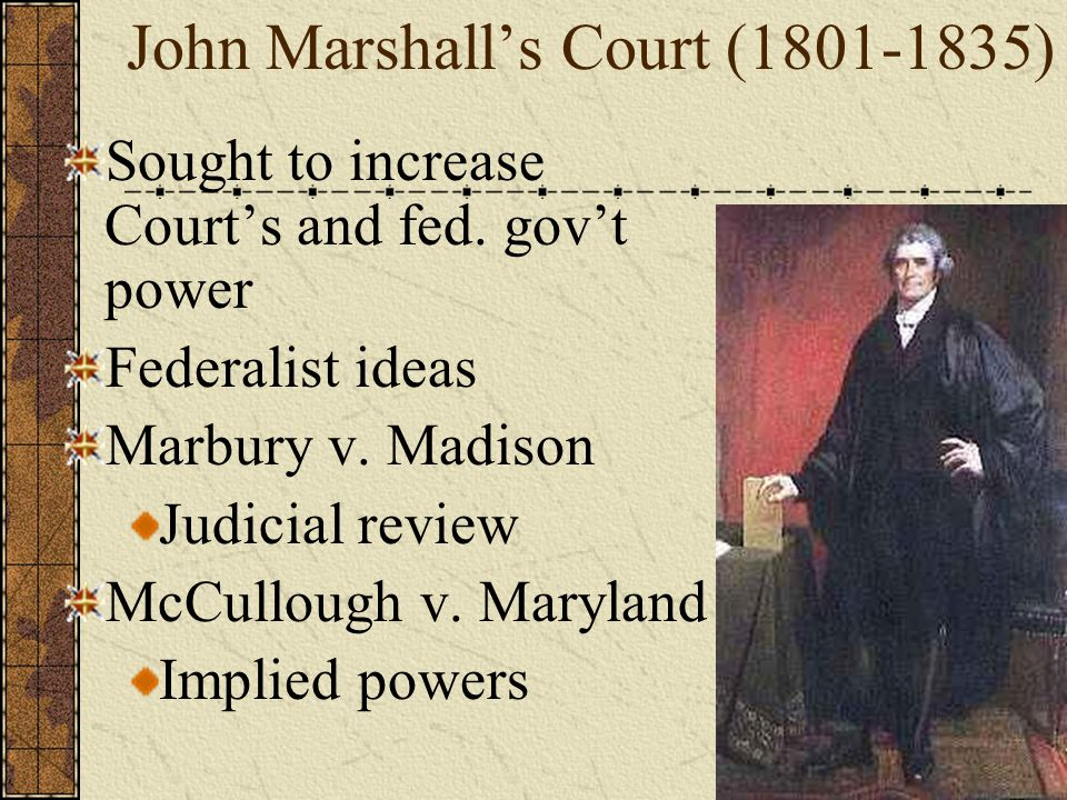 John Marshall's Court (1801-1835) Sought to increase Court's and fed.