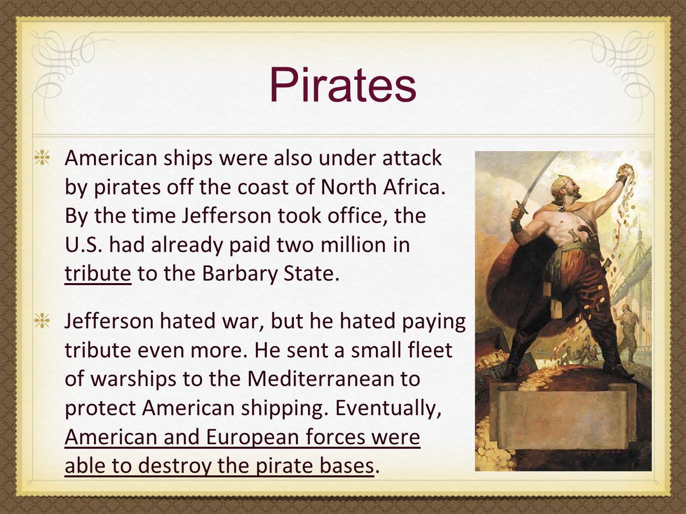 Pirates American ships were also under attack by pirates off the coast of North Africa. By the time Jefferson took office, the U.S. had already paid t