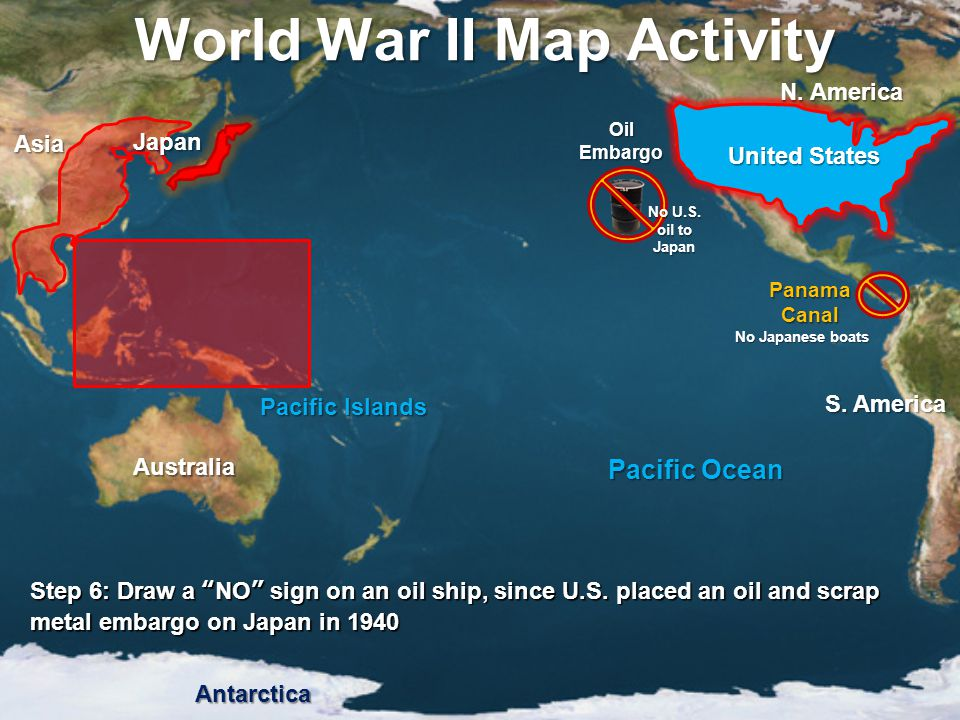 """World War II Map Activity Step 6: Draw a """"NO"""" sign on an oil ship, since U.S. placed an oil and scrap metal embargo on Japan in 1940 Pacific Ocean Pac"""
