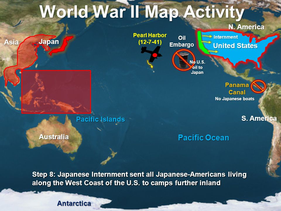 World War II Map Activity Step 8: Japanese Internment sent all Japanese-Americans living along the West Coast of the U.S. to camps further inland Paci