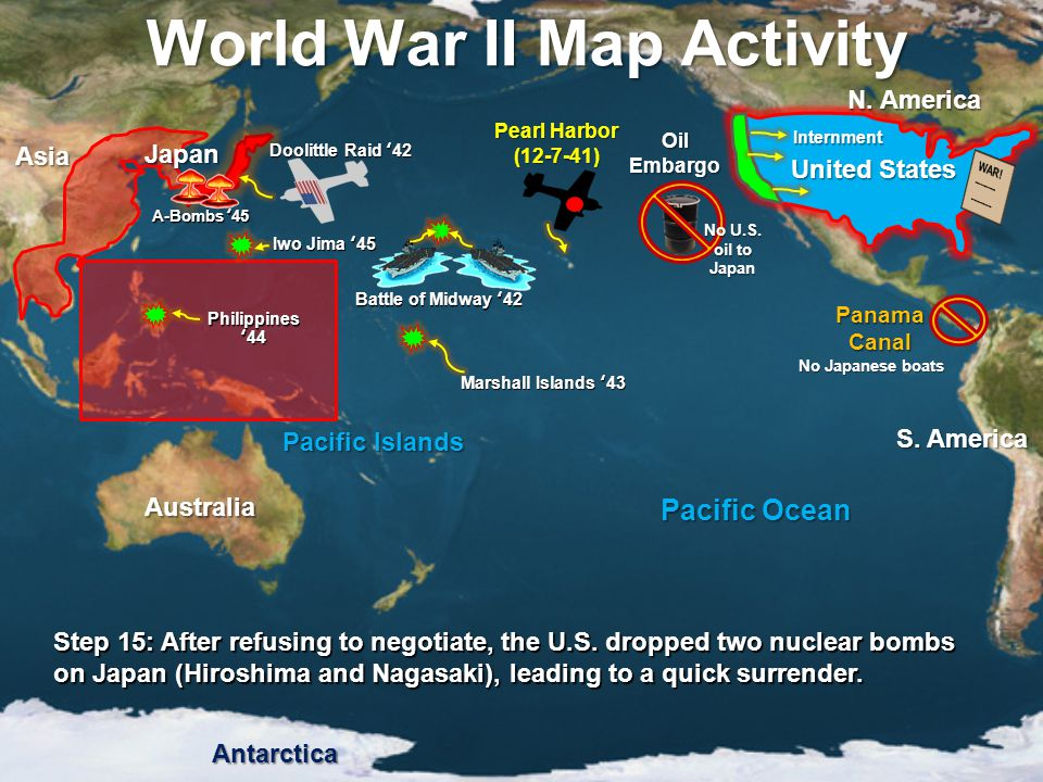 World War II Map Activity Step 15: After refusing to negotiate, the U.S. dropped two nuclear bombs on Japan (Hiroshima and Nagasaki), leading to a qui