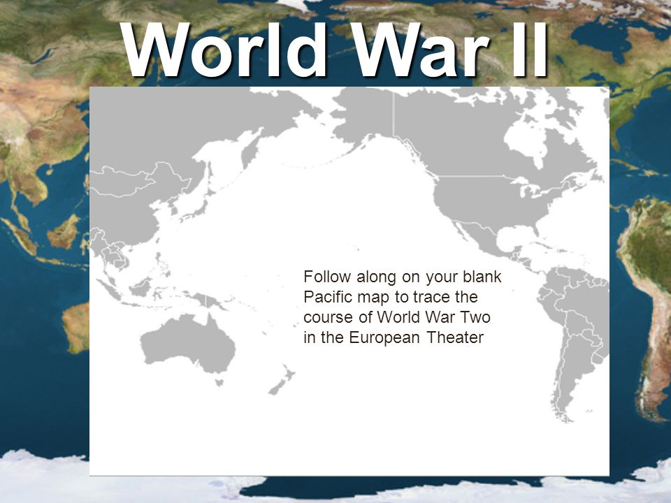 Follow along on your blank Pacific map to trace the course of World War Two in the European Theater World War II