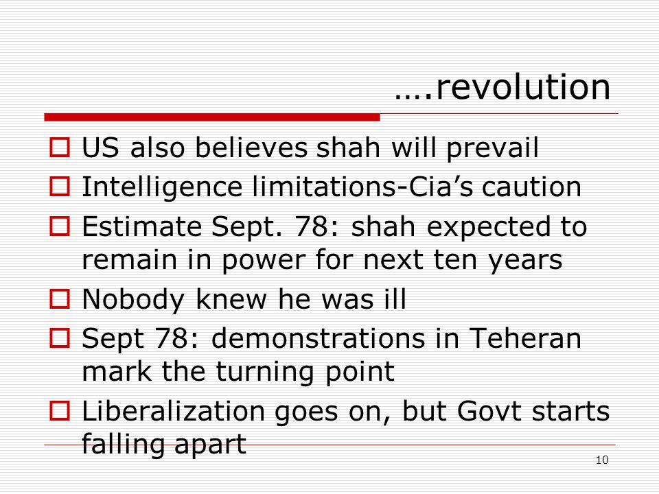 10 ….revolution  US also believes shah will prevail  Intelligence limitations-Cia's caution  Estimate Sept.