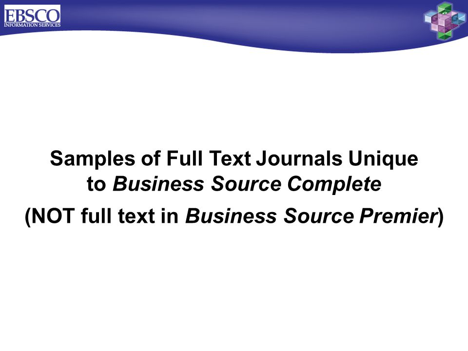 Samples of Full Text Journals Unique to Business Source Complete (NOT full text in Business Source Premier)