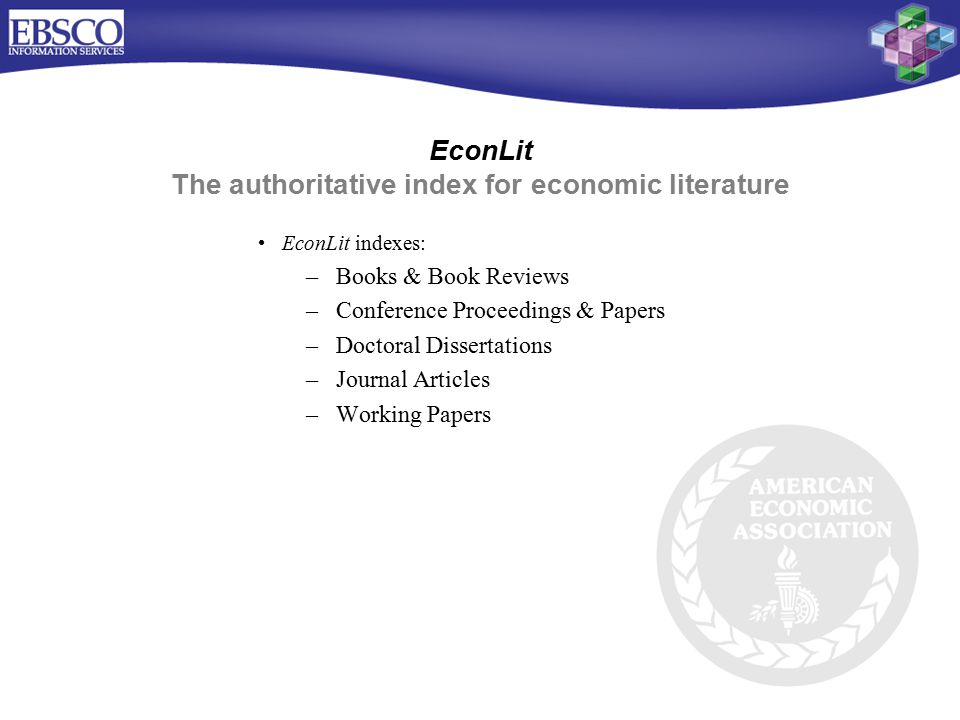 EconLit The authoritative index for economic literature EconLit indexes: –Books & Book Reviews –Conference Proceedings & Papers –Doctoral Dissertations –Journal Articles –Working Papers
