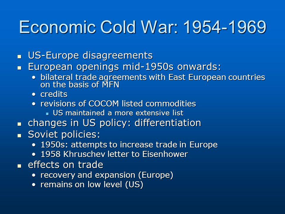 Economic Cold War: 1954-1969 US-Europe disagreements US-Europe disagreements European openings mid-1950s onwards: European openings mid-1950s onwards: