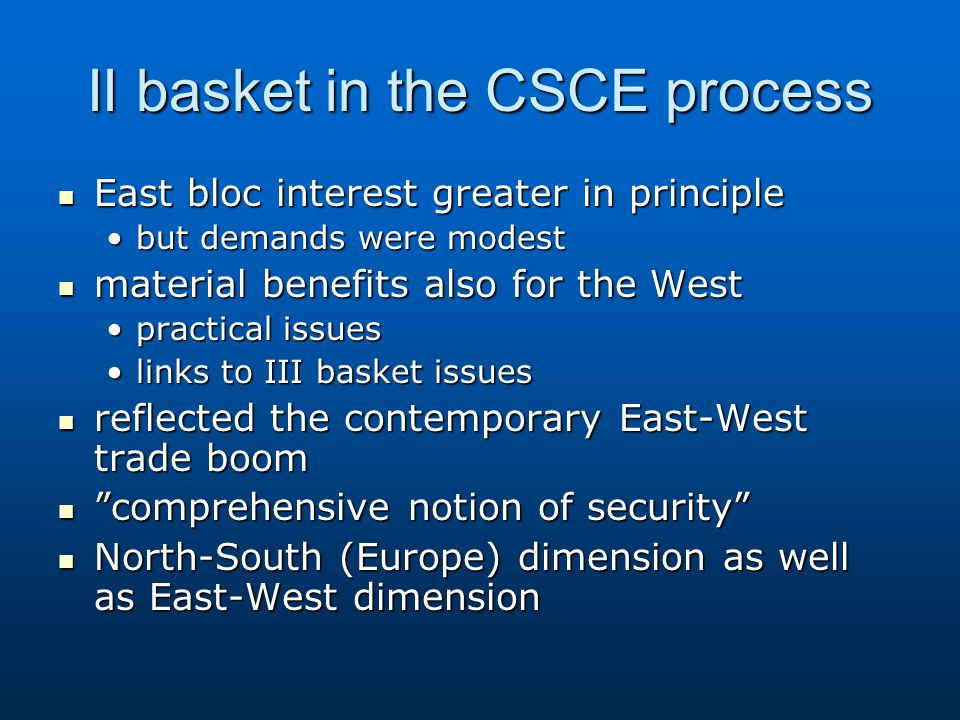 II basket in the CSCE process East bloc interest greater in principle East bloc interest greater in principle but demands were modestbut demands were
