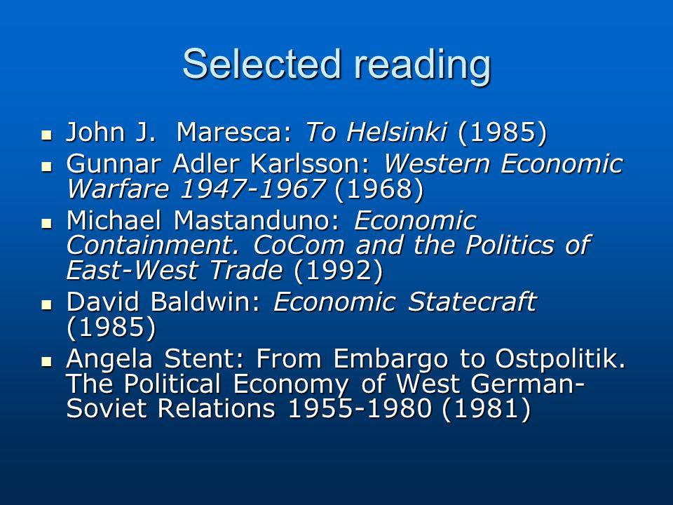 Selected reading John J. Maresca: To Helsinki (1985) John J. Maresca: To Helsinki (1985) Gunnar Adler Karlsson: Western Economic Warfare 1947-1967 (19