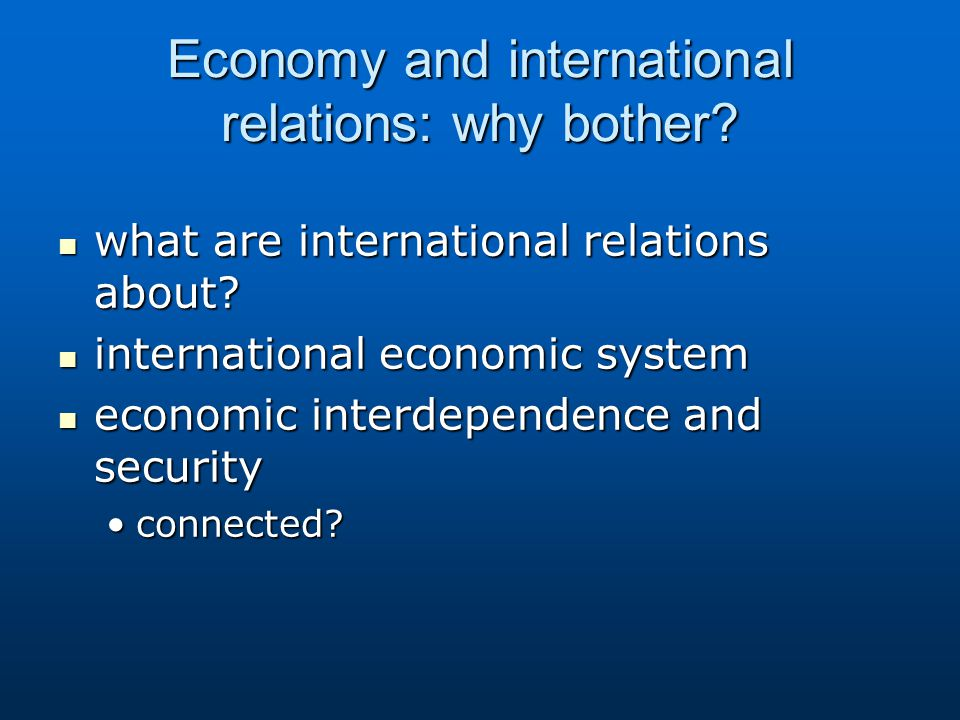 Economy and international relations: why bother. what are international relations about.