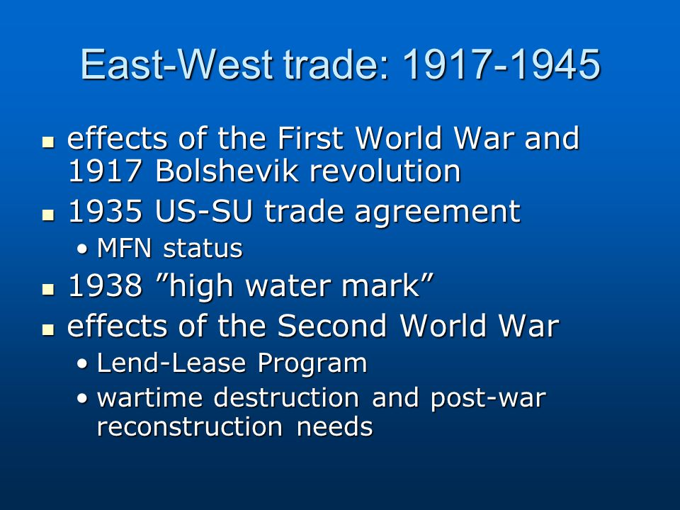 East-West trade: 1917-1945 effects of the First World War and 1917 Bolshevik revolution effects of the First World War and 1917 Bolshevik revolution 1
