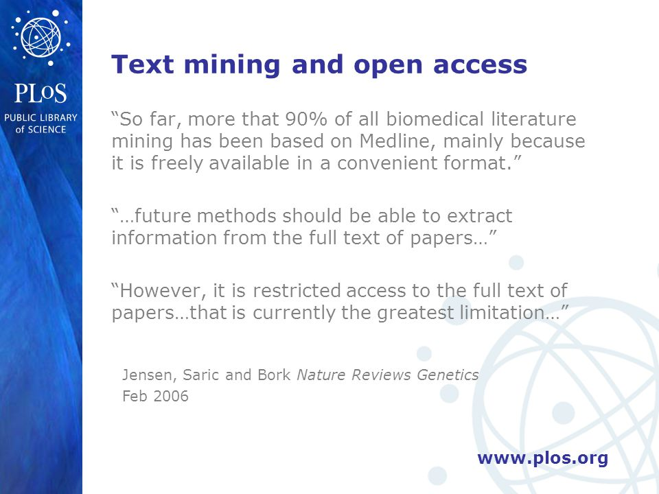 """www.plos.org """"So far, more that 90% of all biomedical literature mining has been based on Medline, mainly because it is freely available in a convenie"""