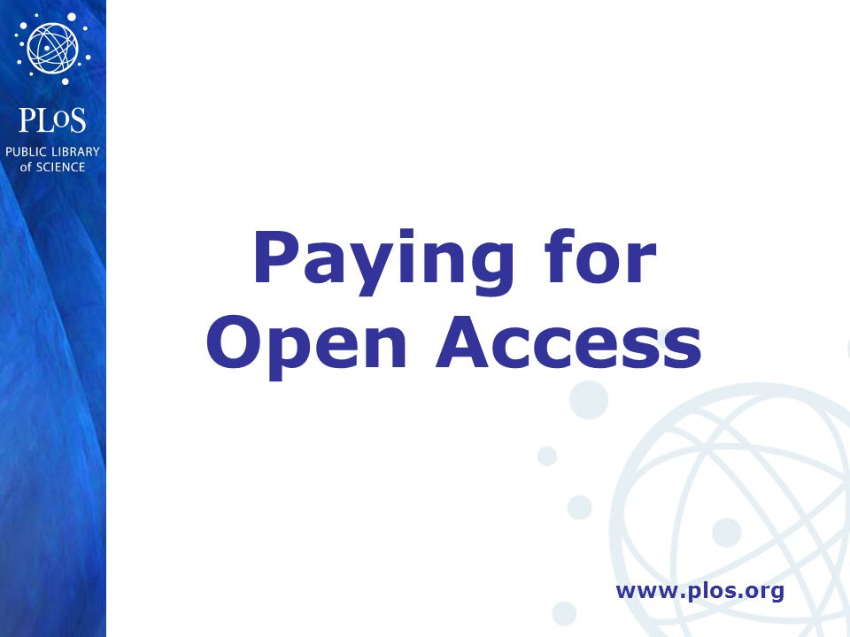 www.plos.org Paying for Open Access