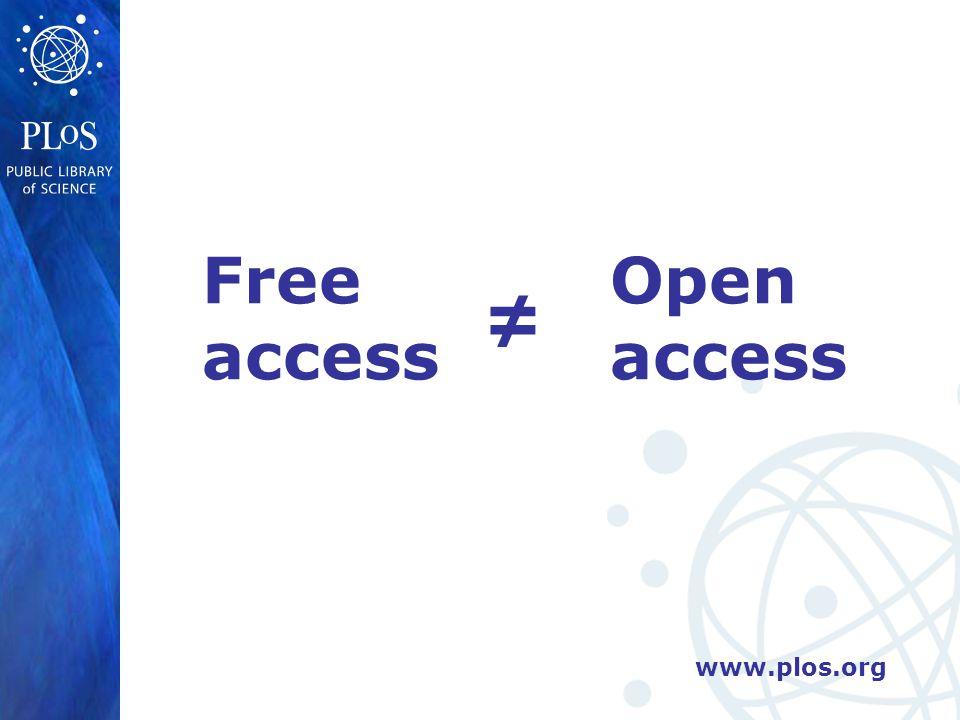 www.plos.org Open access ≠ Free access