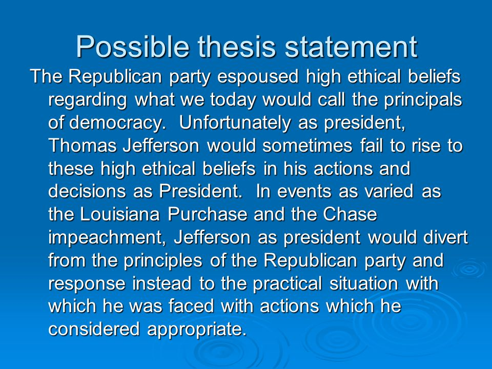 Possible thesis statement The Republican party espoused high ethical beliefs regarding what we today would call the principals of democracy.