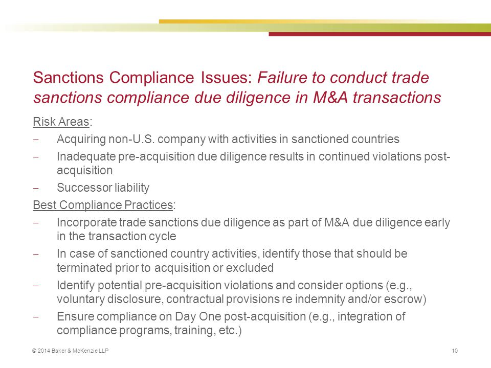 © 2014 Baker & McKenzie LLP 10 Sanctions Compliance Issues: Failure to conduct trade sanctions compliance due diligence in M&A transactions Risk Areas