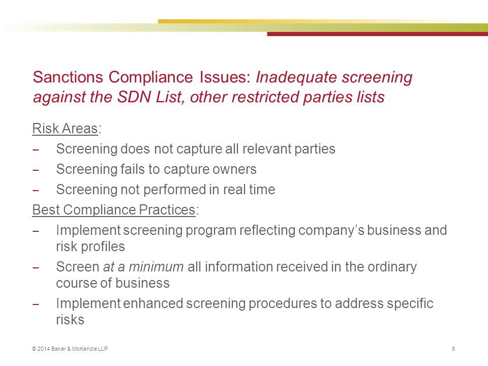 © 2014 Baker & McKenzie LLP 9 Sanctions Compliance Issues: Failure to address trade sanctions compliance in transfers of IP rights Risk Areas: ‒ Unauthorized assignments and licensing arrangements Best Compliance Practices: ‒ Identify sanctioned country nexus in transfers, assignments, and licensing of IP rights ‒ Exclude sanctioned countries/sanctioned country IP rights from transfer, assignment, or licensing arrangements or obtain the required U.S.
