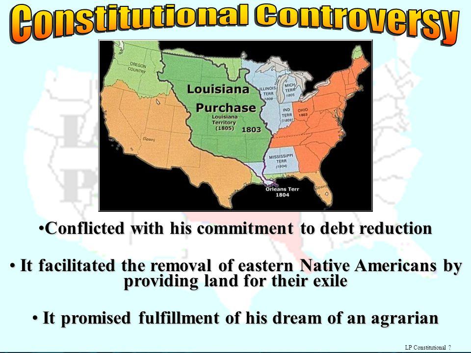 LP Constitutional ? Conflicted with his commitment to debt reductionConflicted with his commitment to debt reduction It facilitated the removal of eas