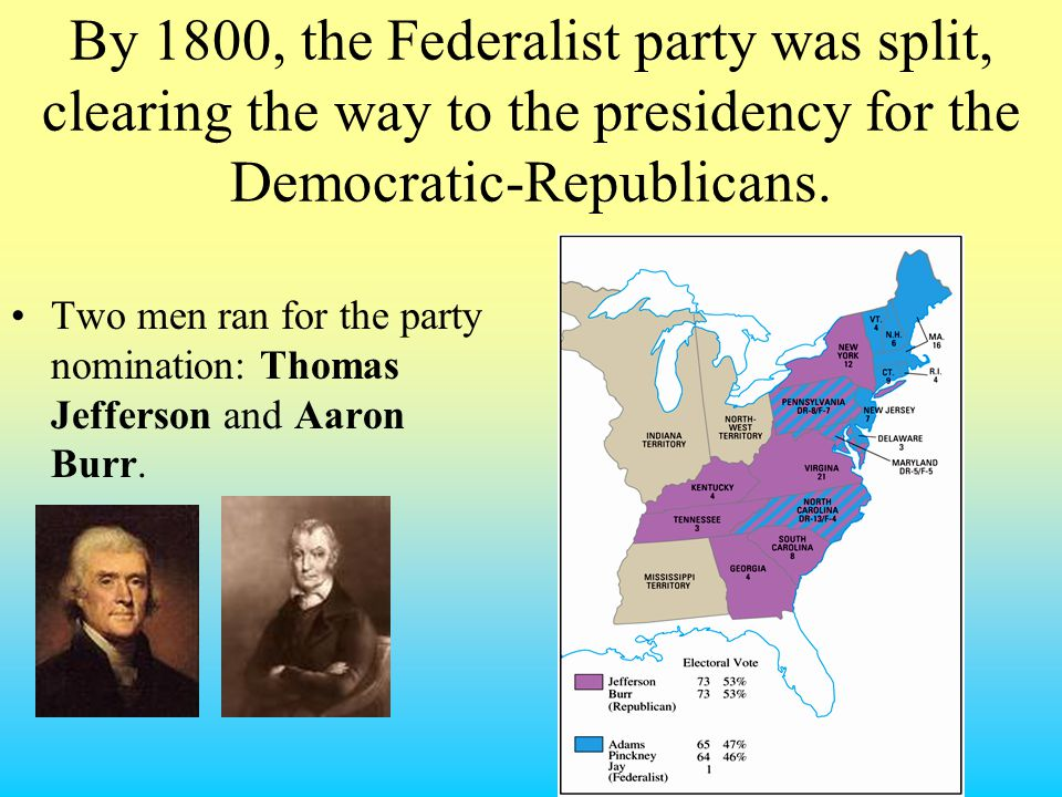 By 1800, the Federalist party was split, clearing the way to the presidency for the Democratic-Republicans. Two men ran for the party nomination: Thom