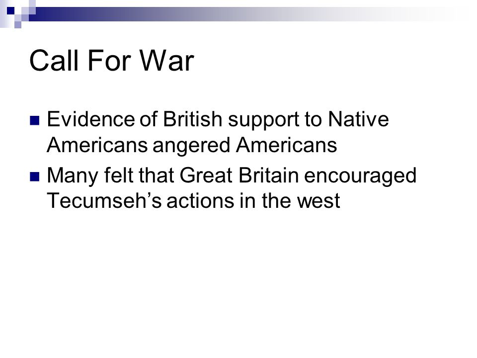 Call For War Evidence of British support to Native Americans angered Americans Many felt that Great Britain encouraged Tecumseh's actions in the west