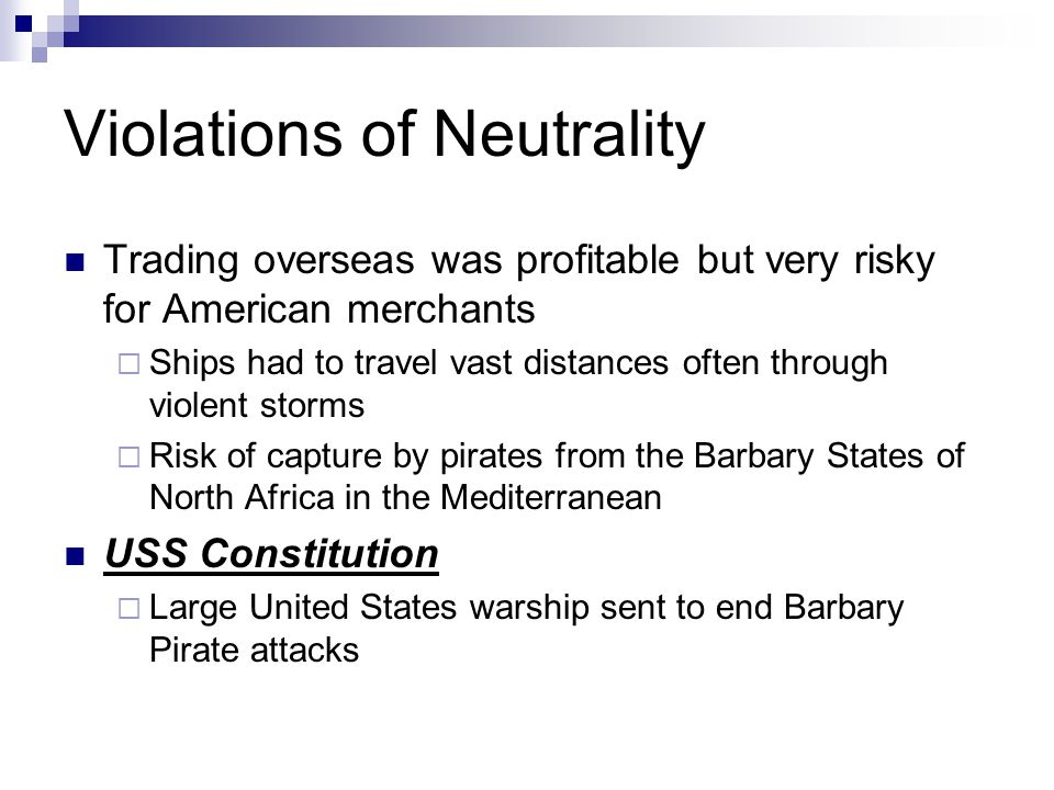 Violations of Neutrality Trading overseas was profitable but very risky for American merchants  Ships had to travel vast distances often through viol