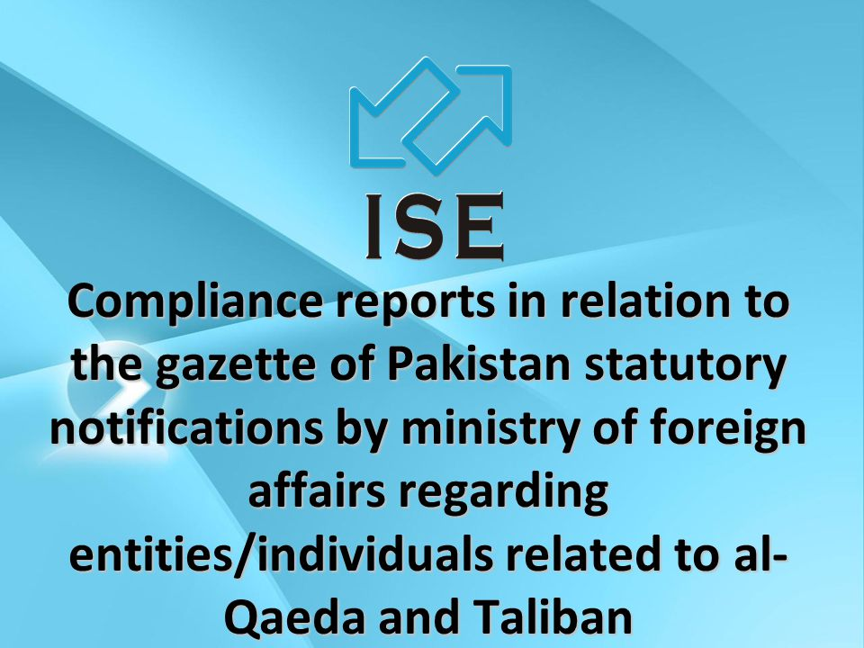 REQUIREMENT OF THE COMPLIANCE  United Nations Security Council (UNSC) through its various Resolutions has directed to apply travel restrictions, arms embargo and to freeze the funds and other financial resources of certain Al-Qaeda and Taliban related individuals and entities.