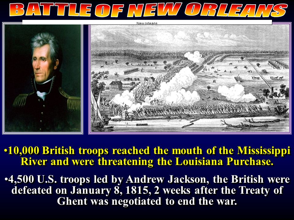 10,000 British troops reached the mouth of the Mississippi River and were threatening the Louisiana Purchase.10,000 British troops reached the mouth of the Mississippi River and were threatening the Louisiana Purchase.