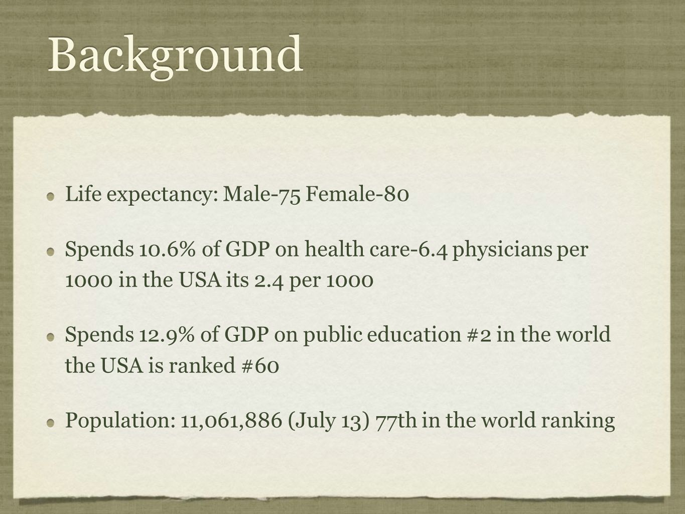 Background Life expectancy: Male-75 Female-80 Spends 10.6% of GDP on health care-6.4 physicians per 1000 in the USA its 2.4 per 1000 Spends 12.9% of G