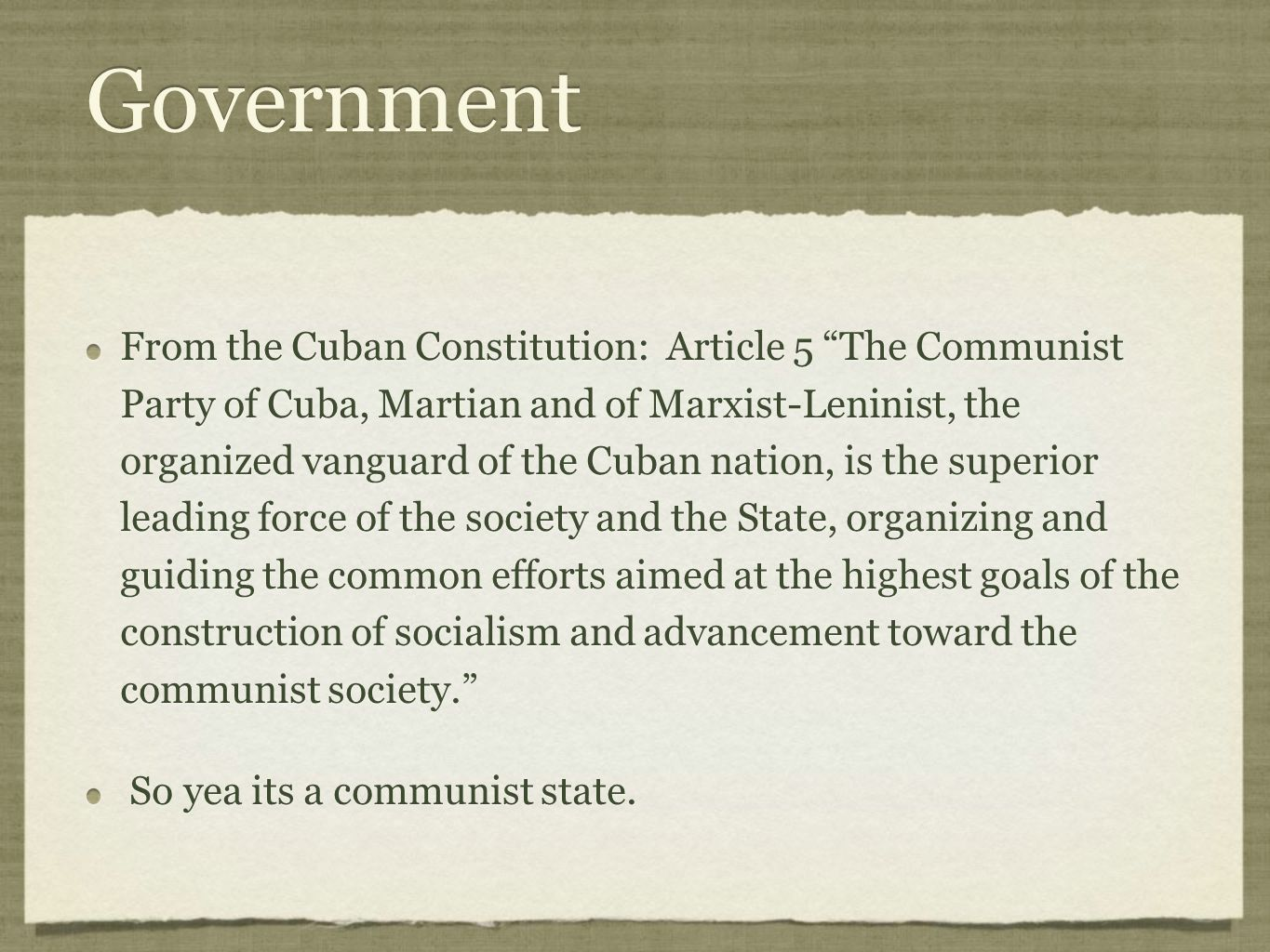 """Government From the Cuban Constitution: Article 5 """"The Communist Party of Cuba, Martian and of Marxist-Leninist, the organized vanguard of the Cuban n"""