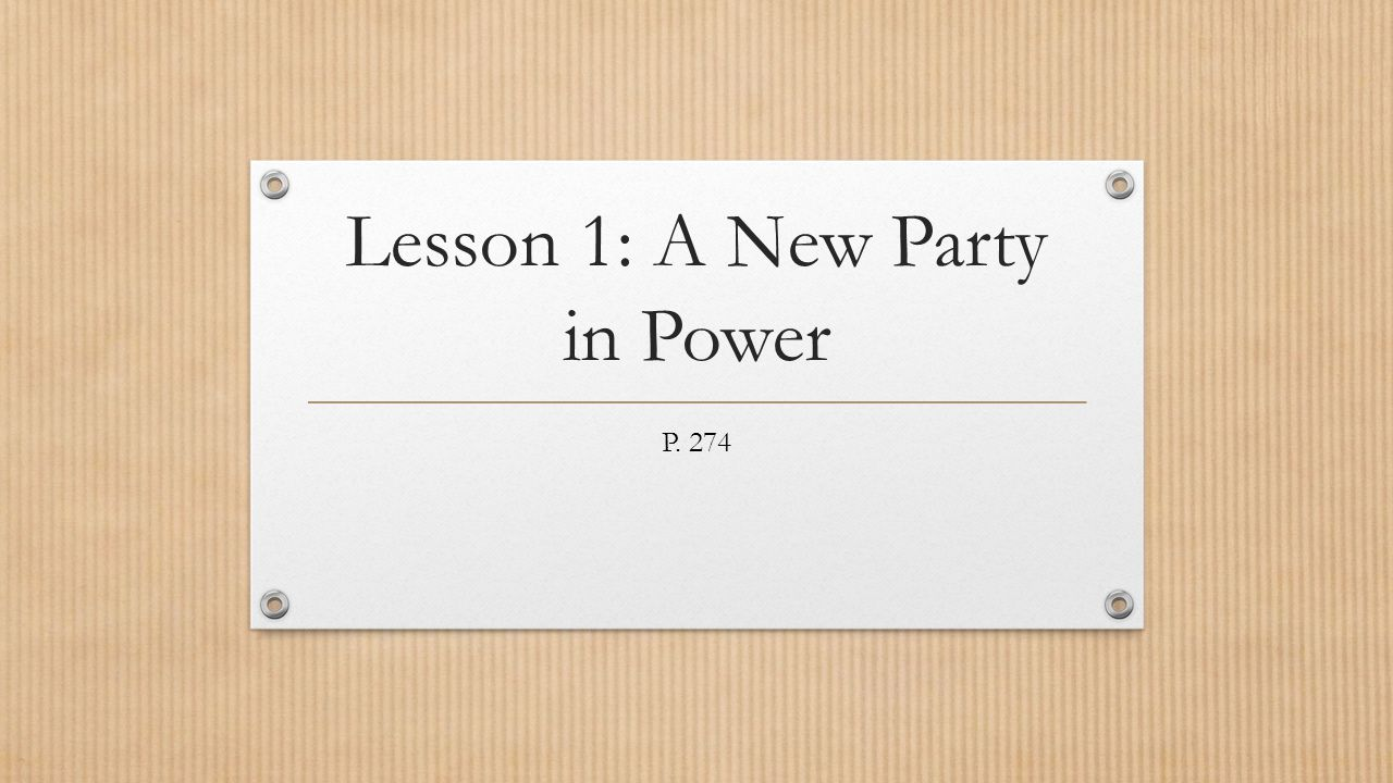 Lesson 1: A New Party in Power P. 274
