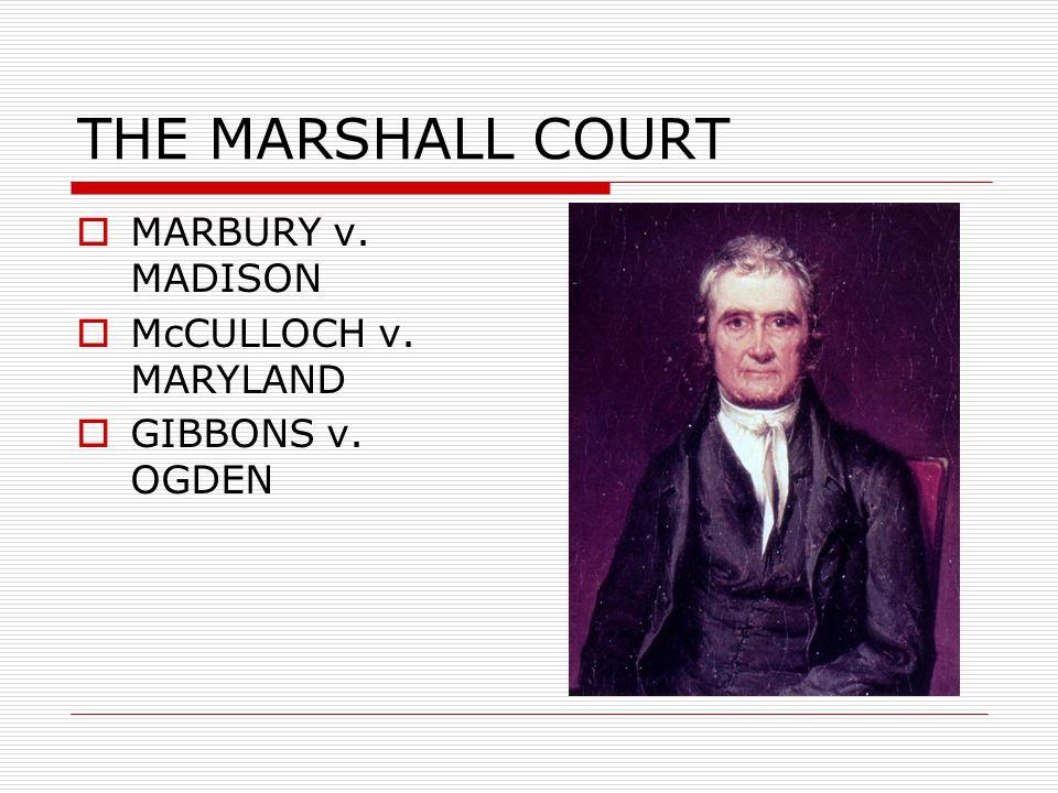 THE MARSHALL COURT  MARBURY v. MADISON  McCULLOCH v. MARYLAND  GIBBONS v. OGDEN