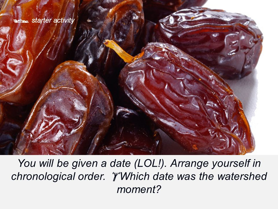  starter activity You will be given a date (LOL!).