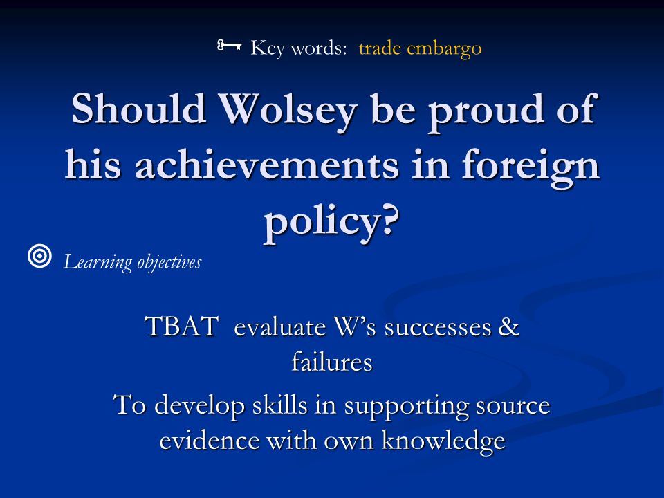 Should Wolsey be proud of his achievements in foreign policy.