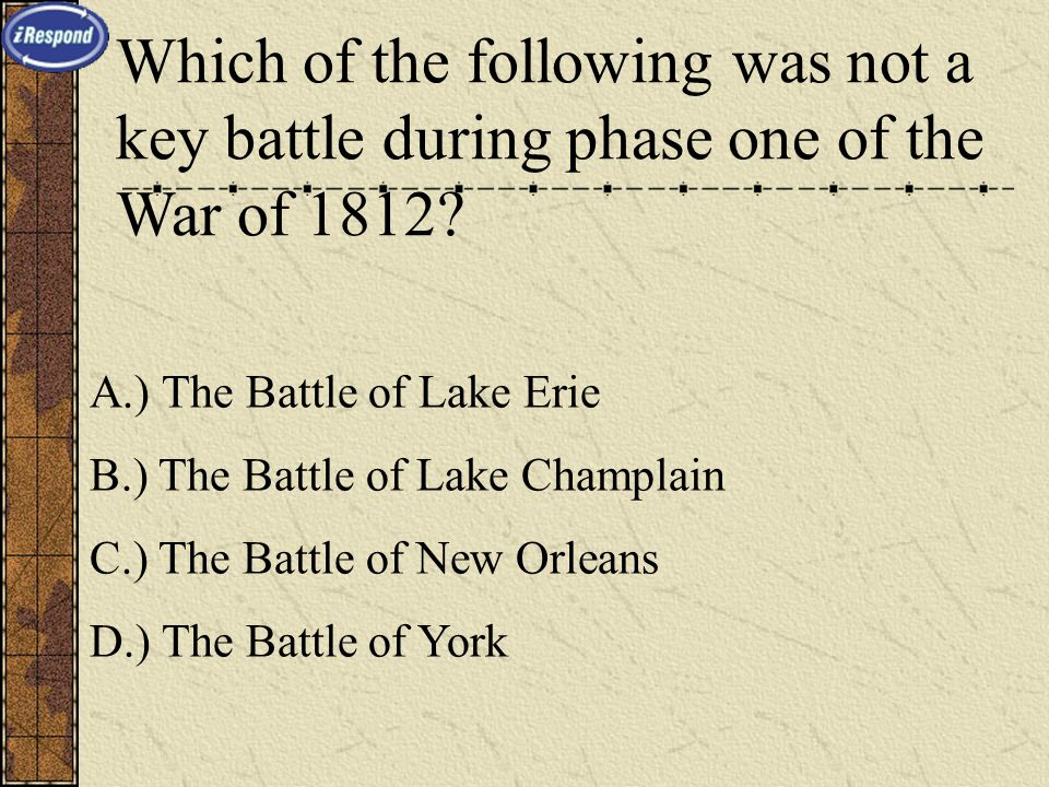 Which of the following was not a key battle during phase one of the War of 1812.